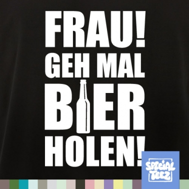 T-Shirt - Frau geh mal Bier holen