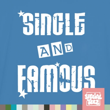 T-Shirt - Single and famous