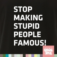 T-Shirt - Stop making stupid people famous